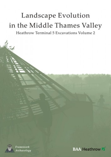 Landscape Evolution in the Middle Thames Valley Volume Two